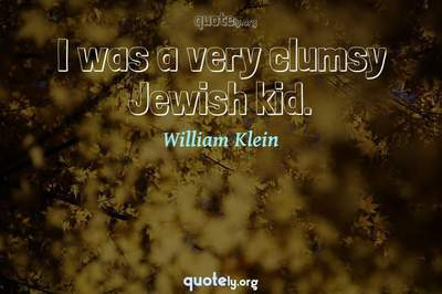 Photo Quote of I was a very clumsy Jewish kid.