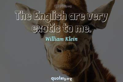 Photo Quote of The English are very exotic to me.
