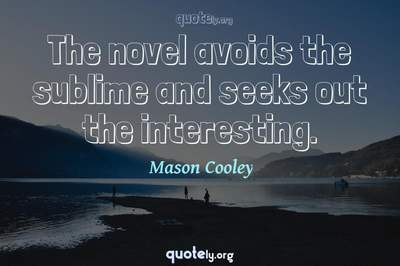 Photo Quote of The novel avoids the sublime and seeks out the interesting.