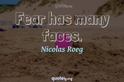 Photo Quote of Fear has many faces.