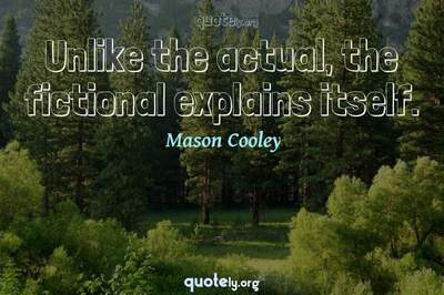 Photo Quote of Unlike the actual, the fictional explains itself.