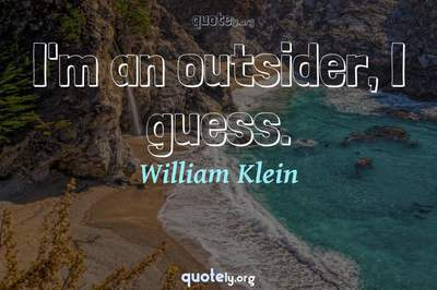 Photo Quote of I'm an outsider, I guess.