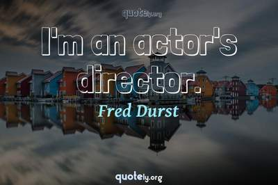 Photo Quote of I'm an actor's director.