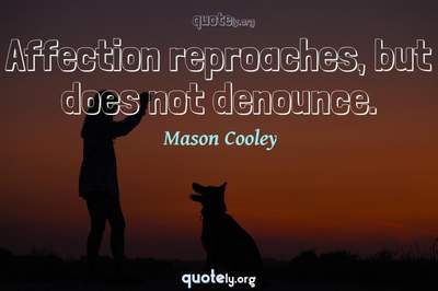 Photo Quote of Affection reproaches, but does not denounce.