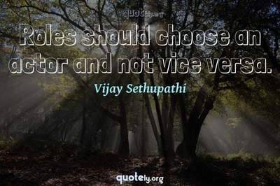 Photo Quote of Roles should choose an actor and not vice versa.