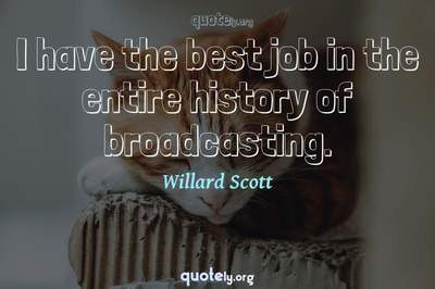 Photo Quote of I have the best job in the entire history of broadcasting.
