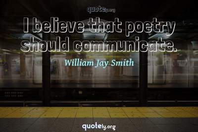 Photo Quote of I believe that poetry should communicate.