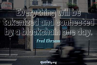 Photo Quote of Everything will be tokenized and connected by a blockchain one day.