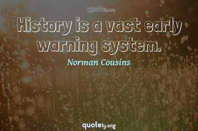 Photo Quote of History is a vast early warning system.