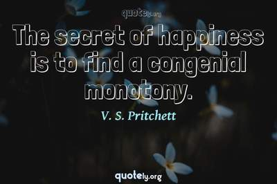 Photo Quote of The secret of happiness is to find a congenial monotony.