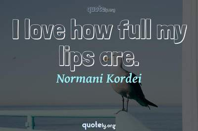 Photo Quote of I love how full my lips are.