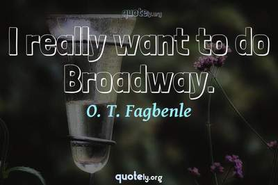 Photo Quote of I really want to do Broadway.