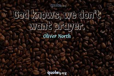 Photo Quote of God knows, we don't want prayer.