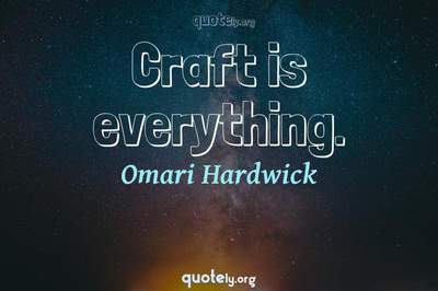 Photo Quote of Craft is everything.