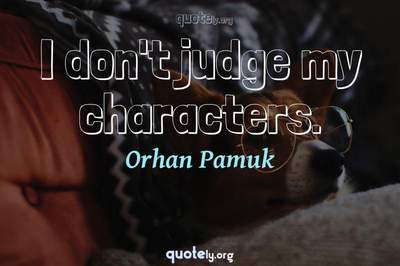 Photo Quote of I don't judge my characters.