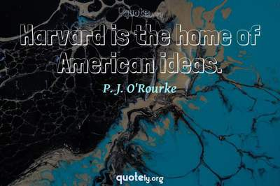 Photo Quote of Harvard is the home of American ideas.