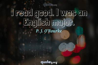 Photo Quote of I read good. I was an English major.