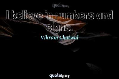 Photo Quote of I believe in numbers and signs.