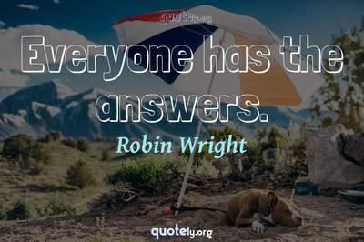 Photo Quote of Everyone has the answers.