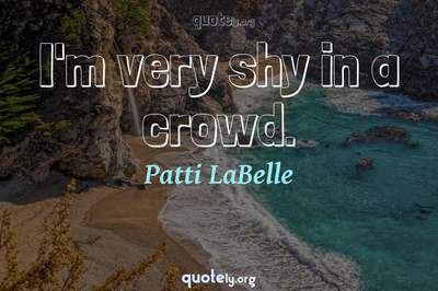 Photo Quote of I'm very shy in a crowd.