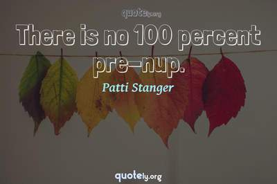 Photo Quote of There is no 100 percent pre-nup.