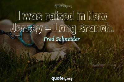 Photo Quote of I was raised in New Jersey - Long Branch.