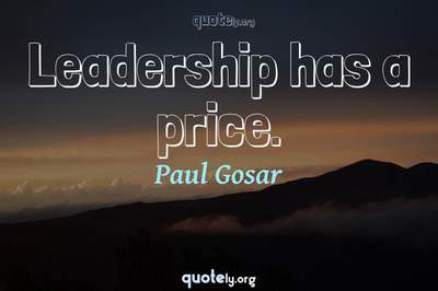 Photo Quote of Leadership has a price.