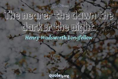 Photo Quote of The nearer the dawn the darker the night.