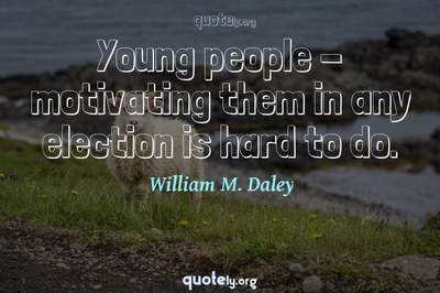 Photo Quote of Young people - motivating them in any election is hard to do.