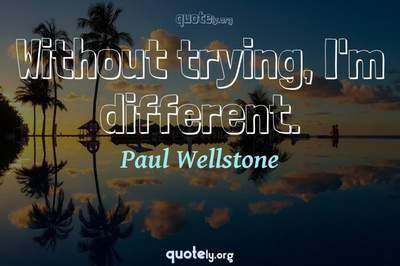 Photo Quote of Without trying, I'm different.