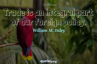 Photo Quote of Trade is an integral part of our foreign policy.