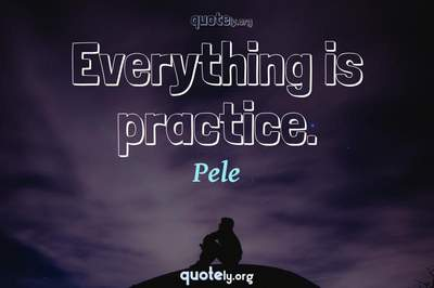Photo Quote of Everything is practice.