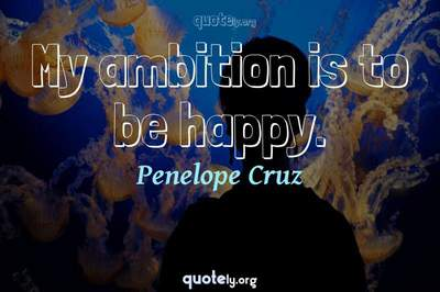 Photo Quote of My ambition is to be happy.