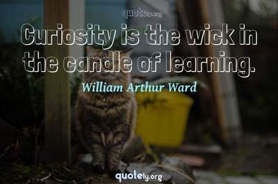 Photo Quote of Curiosity is the wick in the candle of learning.