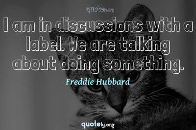 Photo Quote of I am in discussions with a label. We are talking about doing something.
