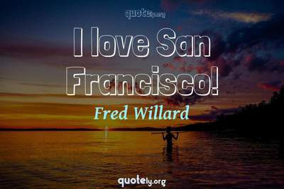 Photo Quote of I love San Francisco!