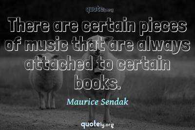 Photo Quote of There are certain pieces of music that are always attached to certain books.