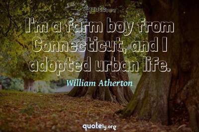 Photo Quote of I'm a farm boy from Connecticut, and I adopted urban life.