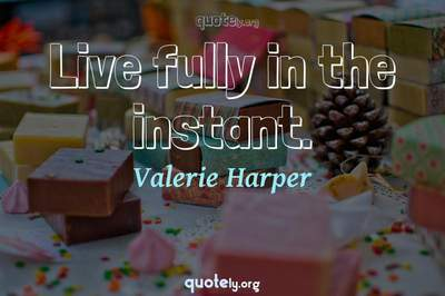Photo Quote of Live fully in the instant.