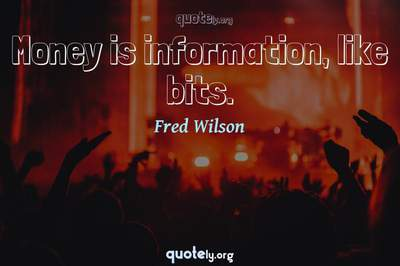 Photo Quote of Money is information, like bits.