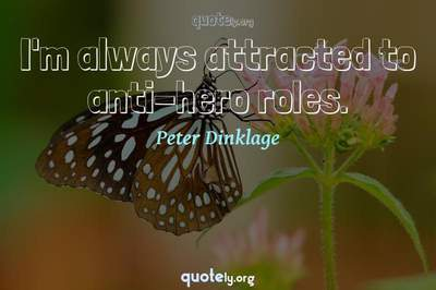 Photo Quote of I'm always attracted to anti-hero roles.