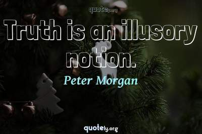 Photo Quote of Truth is an illusory notion.