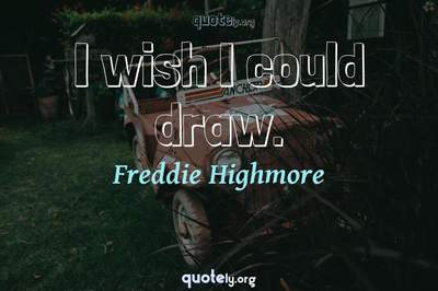 Photo Quote of I wish I could draw.