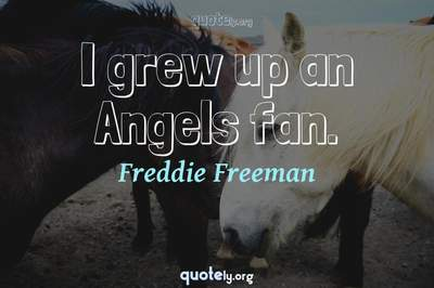 Photo Quote of I grew up an Angels fan.