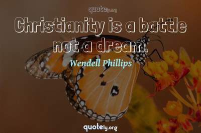 Photo Quote of Christianity is a battle not a dream.