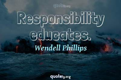 Photo Quote of Responsibility educates.