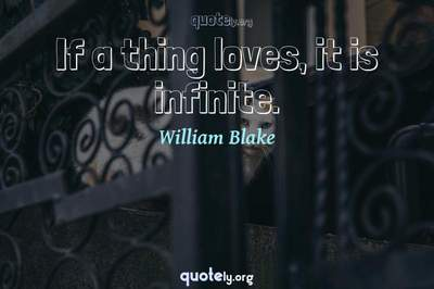 Photo Quote of If a thing loves, it is infinite.