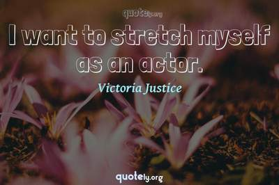 Photo Quote of I want to stretch myself as an actor.