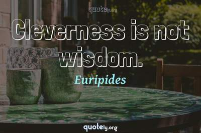 Photo Quote of Cleverness is not wisdom.