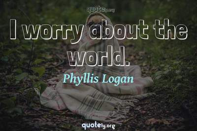 Photo Quote of I worry about the world.